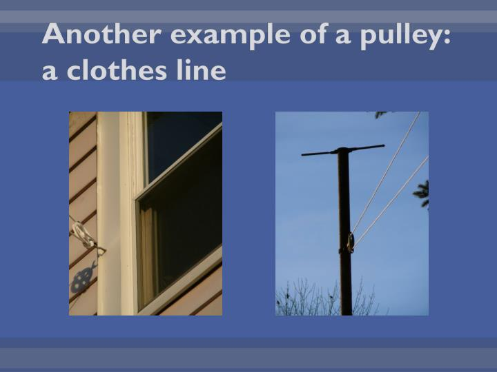 Another example of a pulley: a clothes line