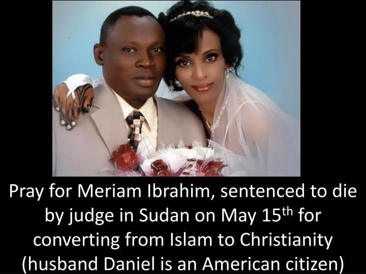 Pray for Meriam Ibrahim, sentenced to die by judge in Sudan on May 15