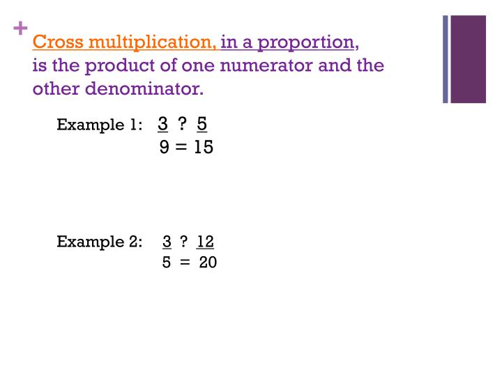 Cross multiplication in a proportion is the product of one numerator and the other denominator