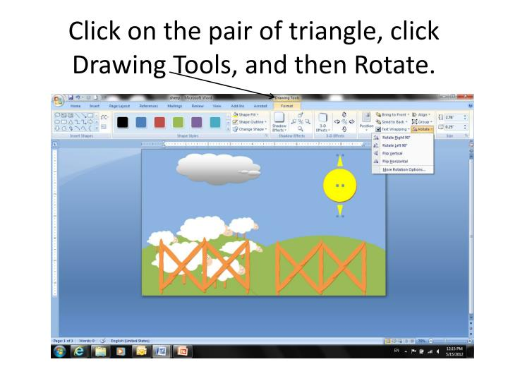 Click on the pair of triangle, click Drawing Tools, and then Rotate.