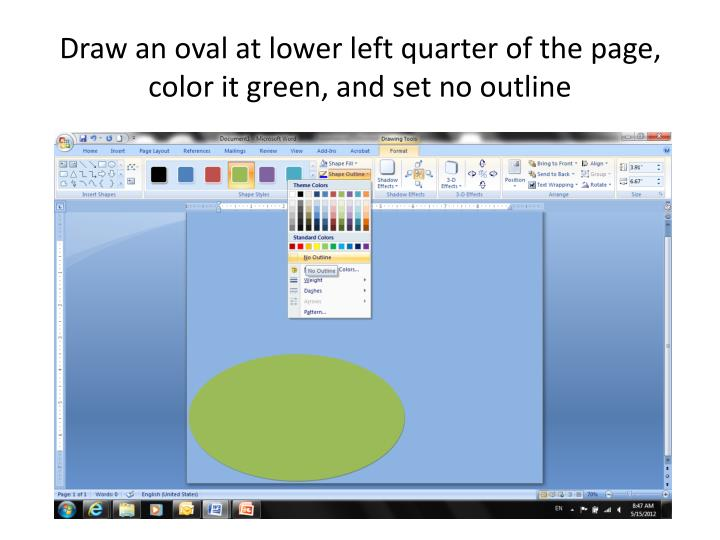 Draw an oval at lower left quarter of the page, color it green, and set no outline