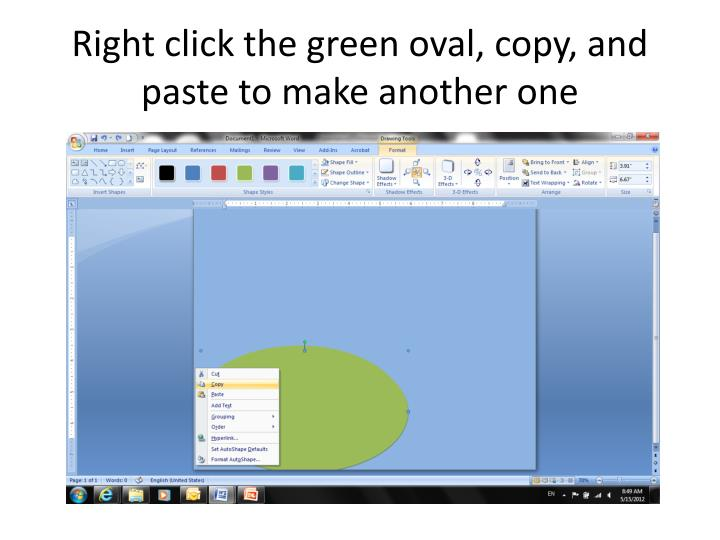 Right click the green oval, copy, and paste to make another one