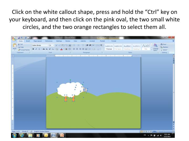 """Click on the white callout shape, press and hold the """"Ctrl"""" key on your keyboard, and then click on the pink oval, the two small white circles, and the two orange rectangles to select them all."""