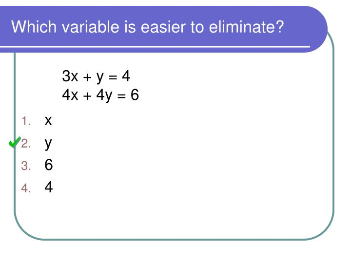 Which variable is easier to eliminate?