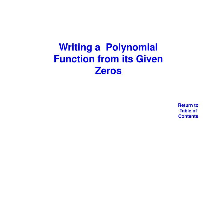 Writing a  Polynomial Function from its Given Zeros