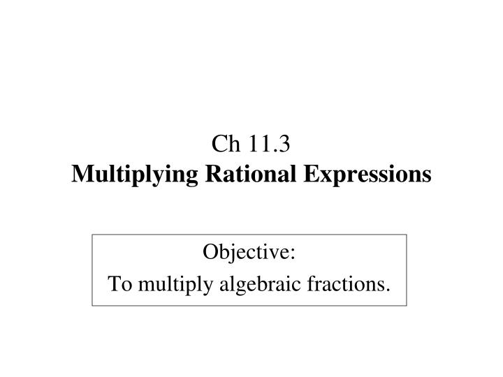 Ch 11 3 multiplying rational expressions