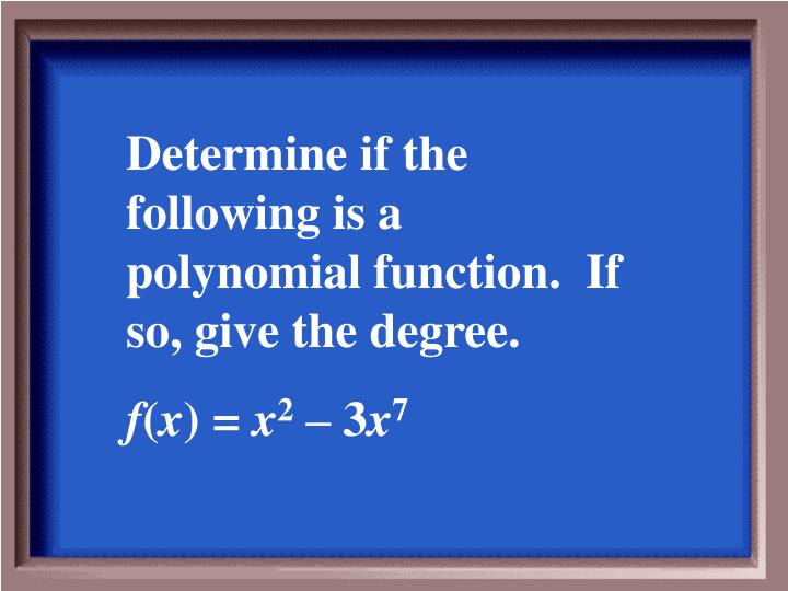 Determine if the following is a polynomial function.  If so, give the degree.