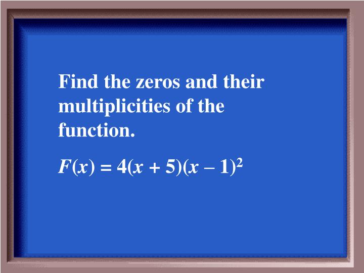 Find the zeros and their multiplicities of the function.
