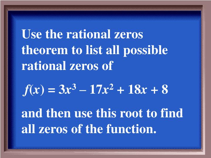 Use the rational zeros theorem to list all possible rational zeros of