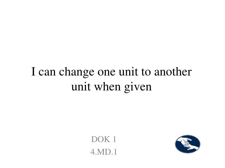 I can change one unit to another unit when given