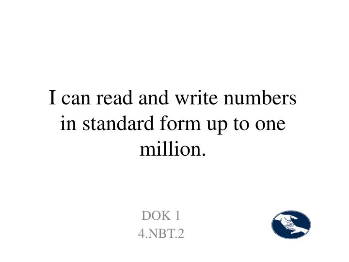 I can read and write numbers in standard form up to one million.