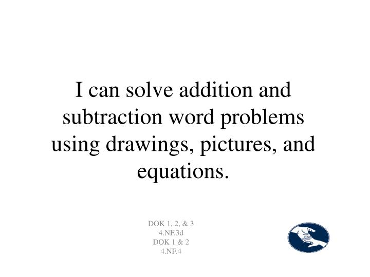 I can solve addition and subtraction word problems using drawings, pictures, and equations.