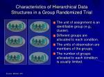 characteristics of hierarchical data structures in a group randomized trial