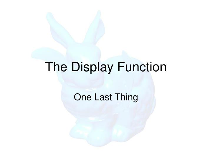 The Display Function