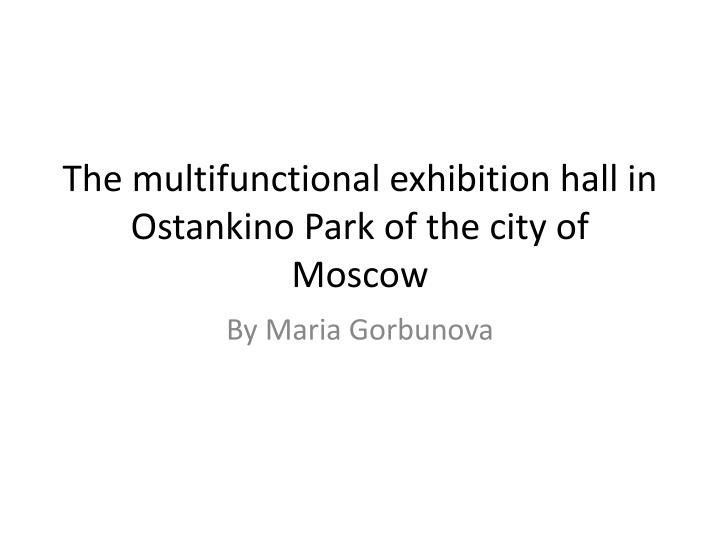 the multifunctional exhibition hall in ostankino park of the city of moscow n.