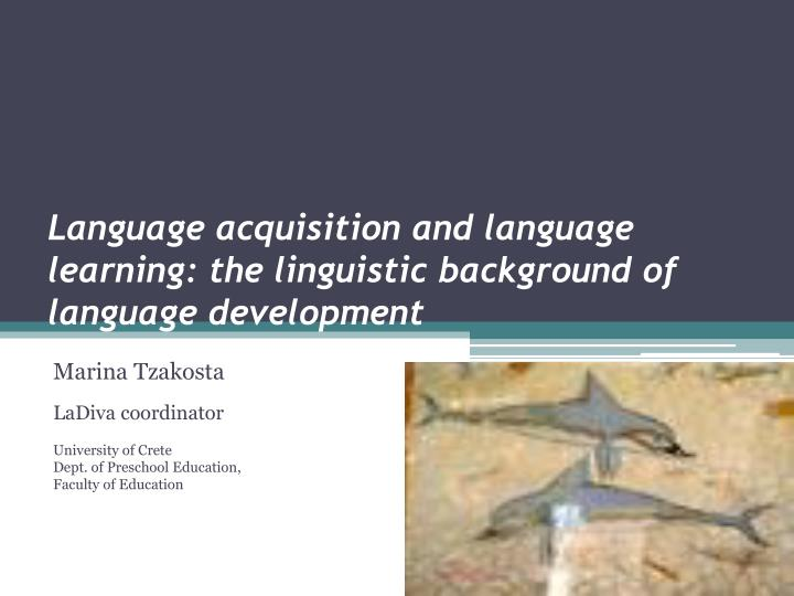 Language acquisition and language learning the linguistic background of language development