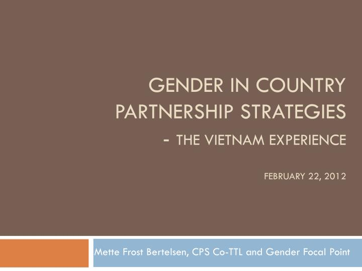 Gender in country partnership strategies the vietnam experience february 22 2012
