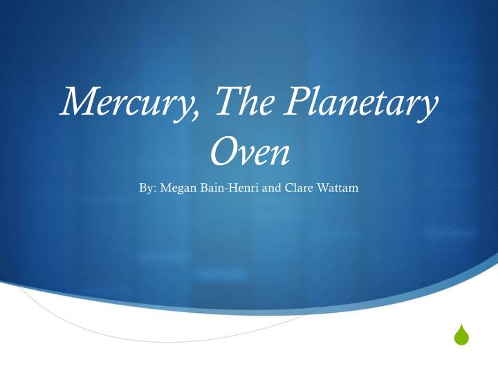 Mercury the planetary oven