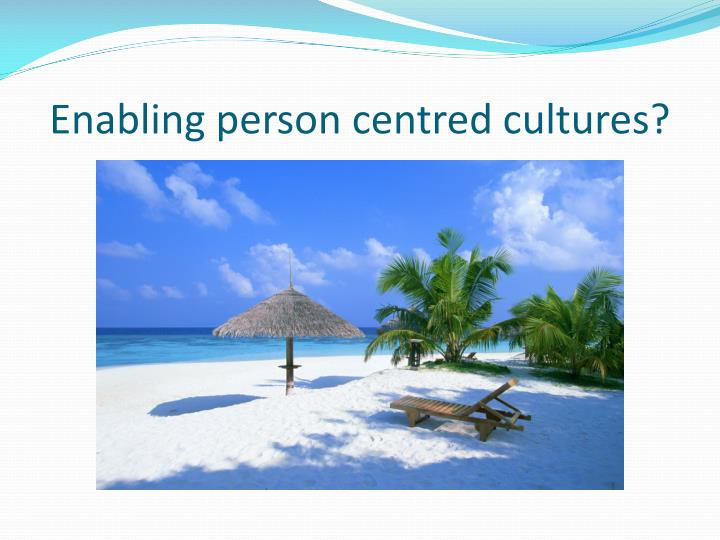 Enabling person centred cultures?