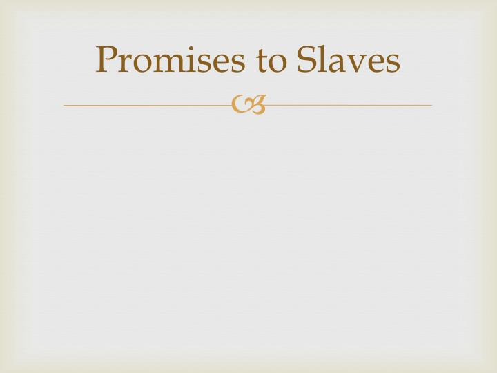 Promises to Slaves