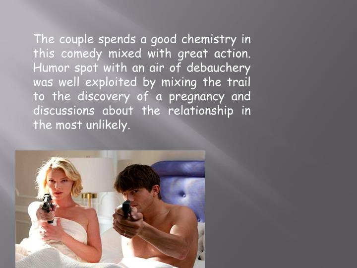 The couple spends a good chemistry in this comedy mixed with great action. Humor spot with an air of debauchery was well exploited by mixing the trail to the discovery of a pregnancy and discussions about the relationship in the most unlikely.