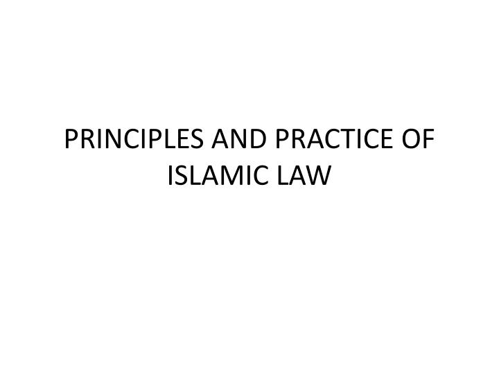 Principles and practice of islamic law