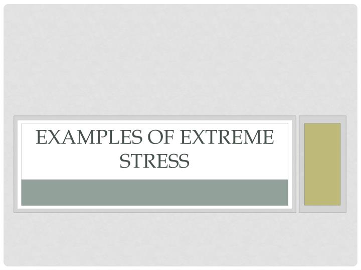 Examples of extreme stress