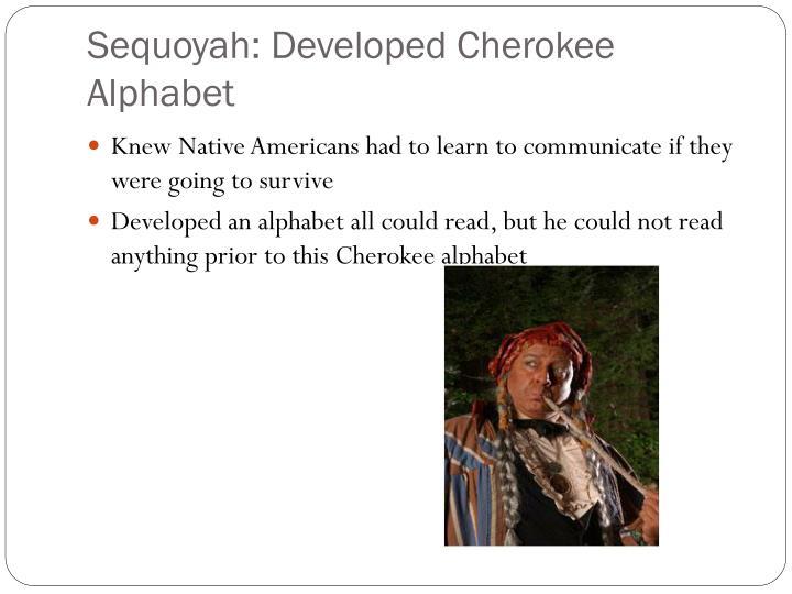 Sequoyah: Developed Cherokee Alphabet