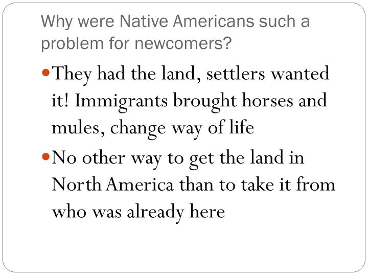 Why were Native Americans such a problem for newcomers?