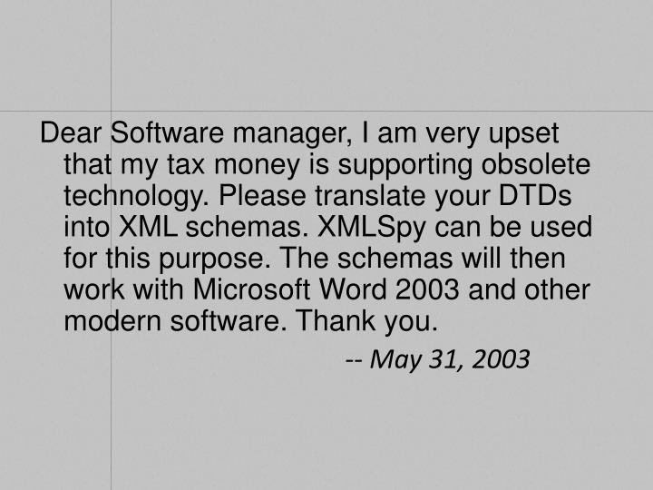 Dear Software manager, I am very upset that my tax money is supporting obsolete technology. Please translate your