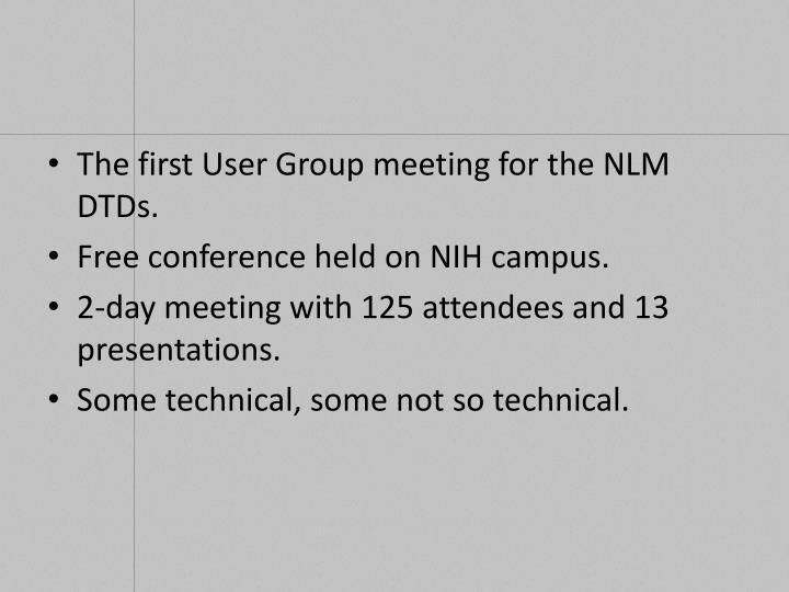 The first User Group meeting for the NLM DTDs.