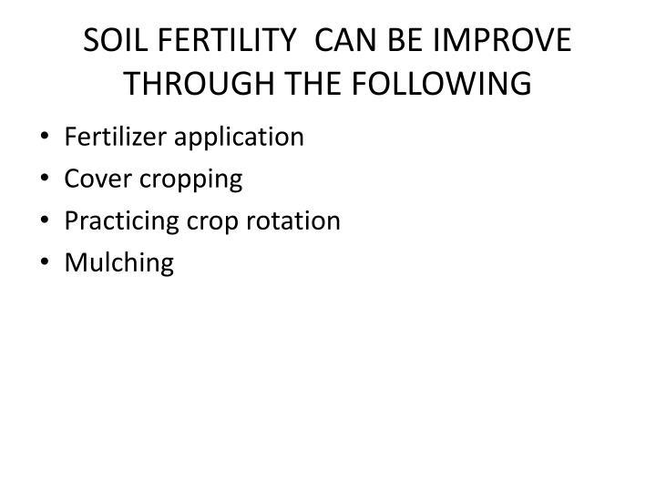 SOIL FERTILITY  CAN BE IMPROVE THROUGH THE FOLLOWING
