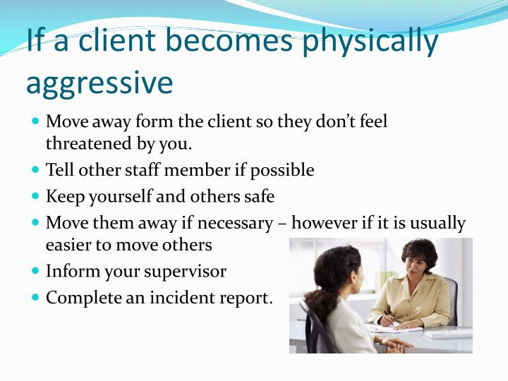 If a client becomes physically aggressive