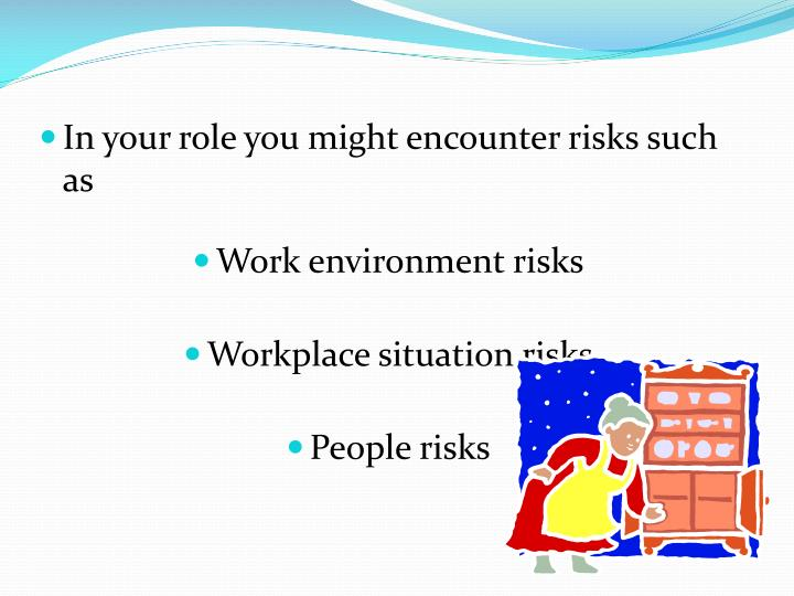 In your role you might encounter risks such as