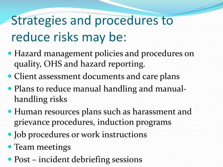 Strategies and procedures to reduce risks may be: