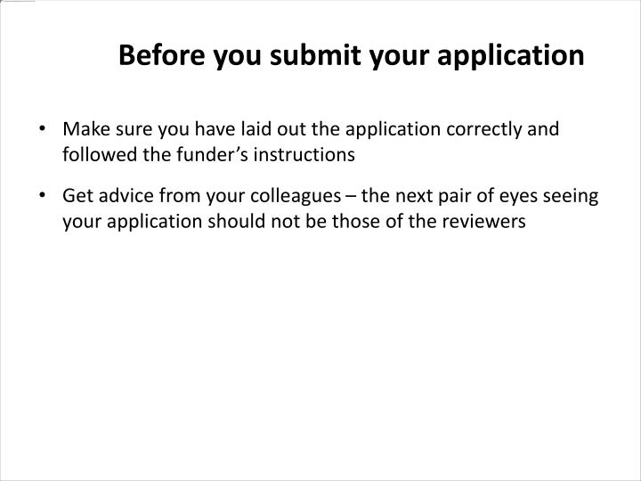 Make sure you have laid out the application correctly and followed the funder's instructions