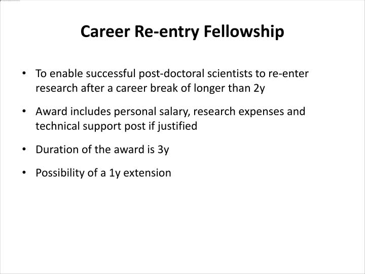 To enable successful post-doctoral scientists to re-enter research after a career break of longer than 2y
