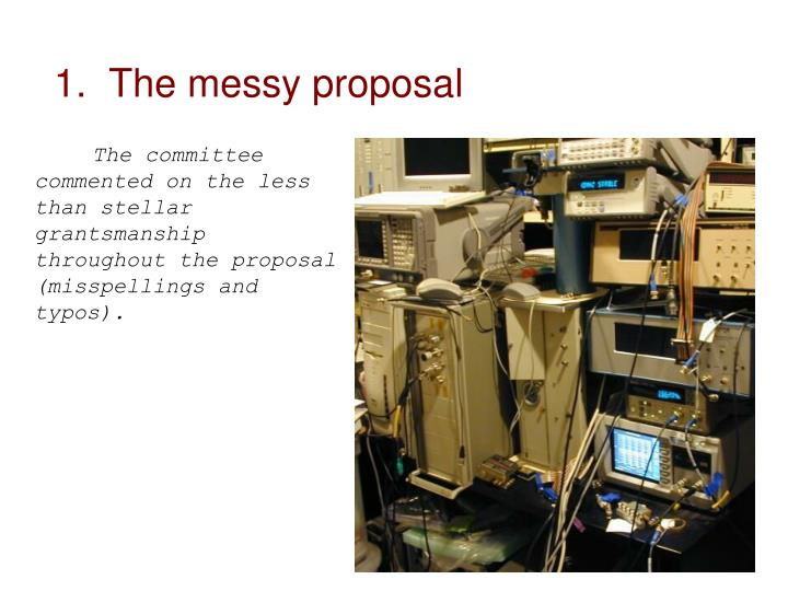 1.  The messy proposal