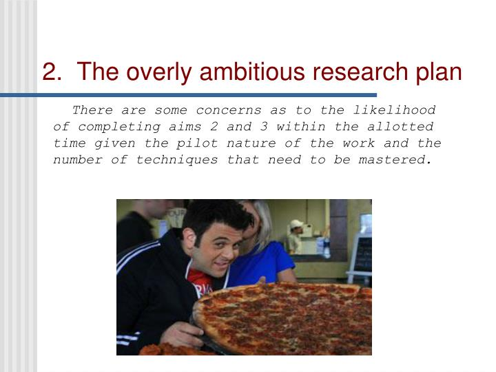 2.  The overly ambitious research plan