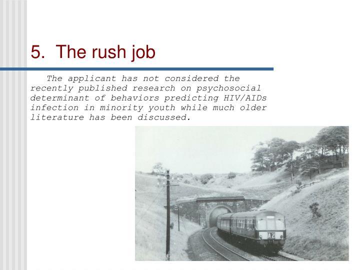5.  The rush job