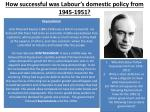 how successful was labour s domestic policy from 1945 19511