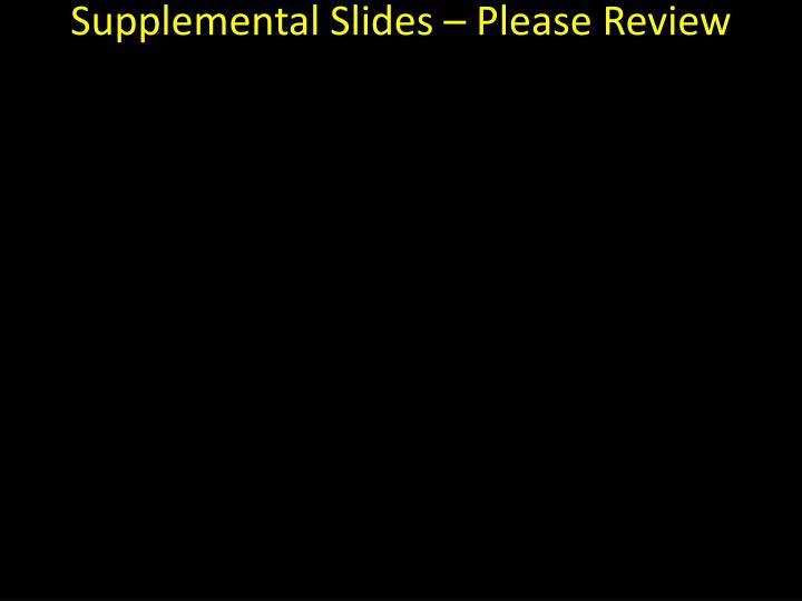 Supplemental Slides – Please Review