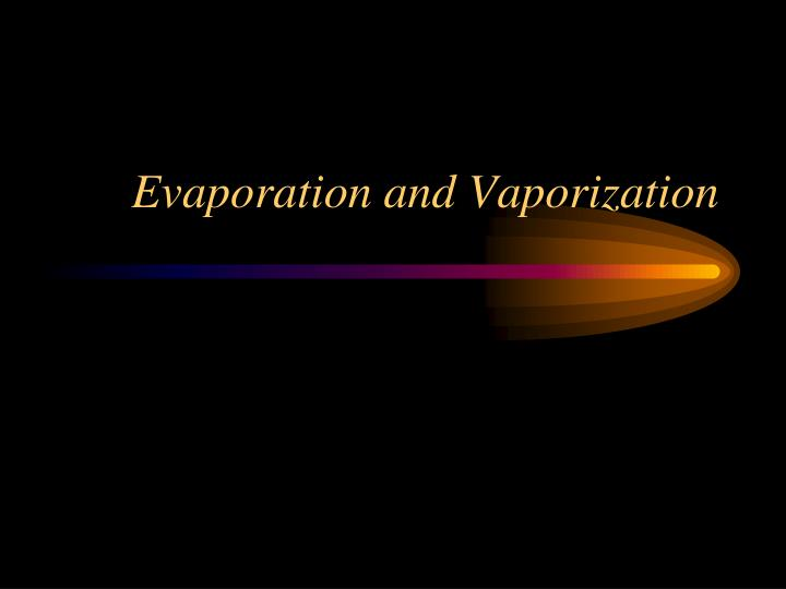 Evaporation and Vaporization