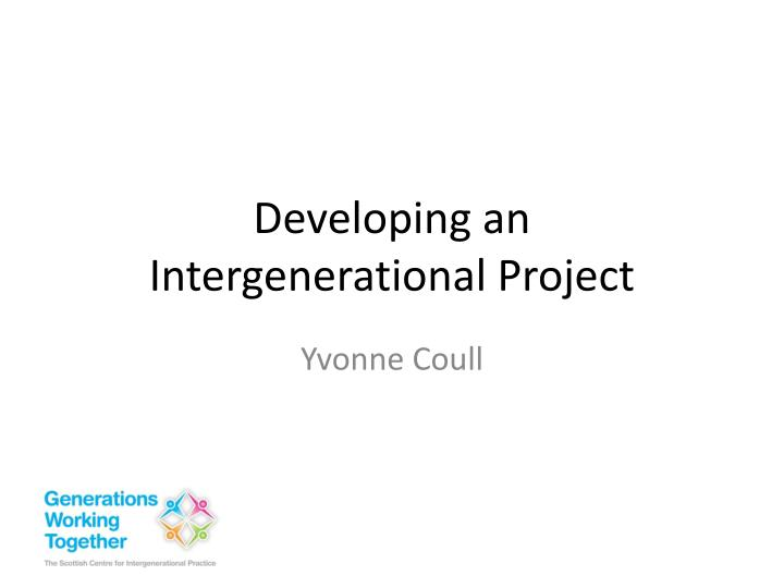 Developing an intergenerational p roject