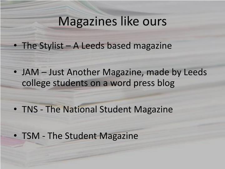 Magazines like ours