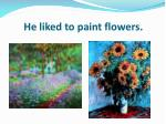 he liked to paint flowers