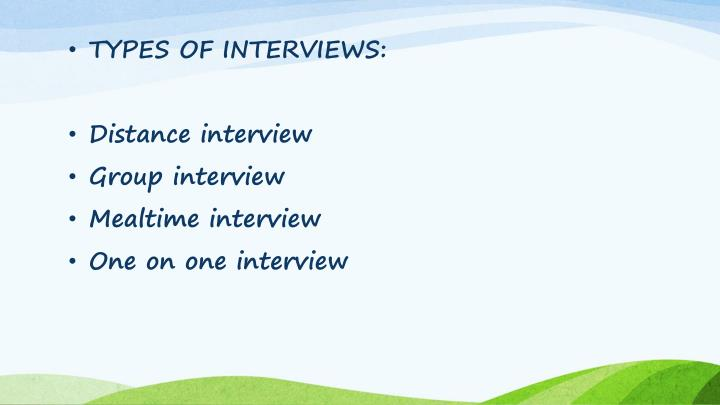TYPES OF INTERVIEWS: