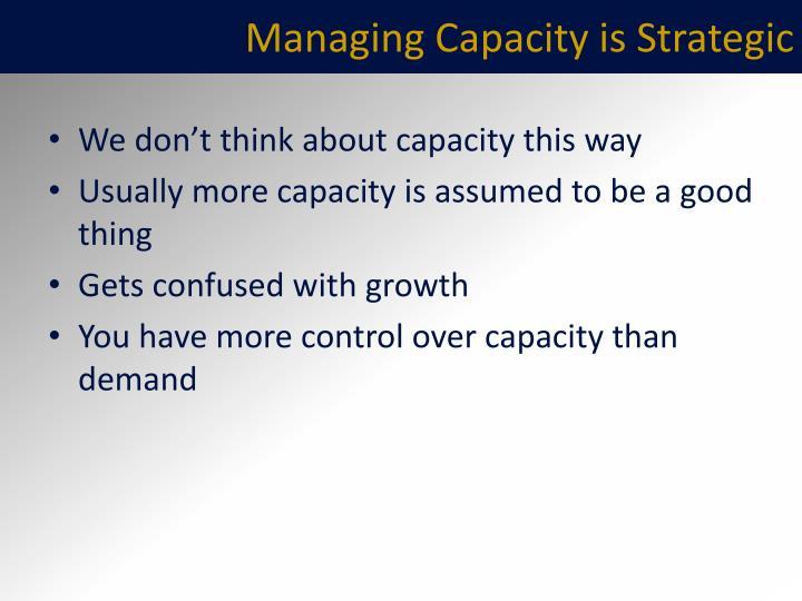 Managing Capacity is Strategic