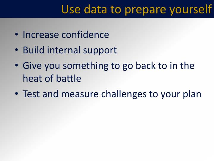 Use data to prepare yourself