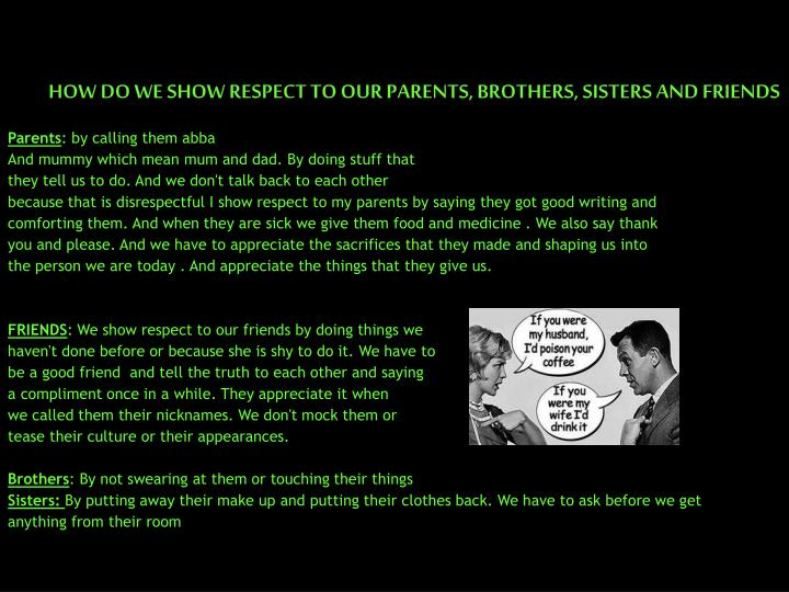 How do we show respect to our parents brothers sisters and friends